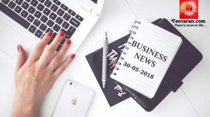 Latest India Business News Headlines 30th May 2018