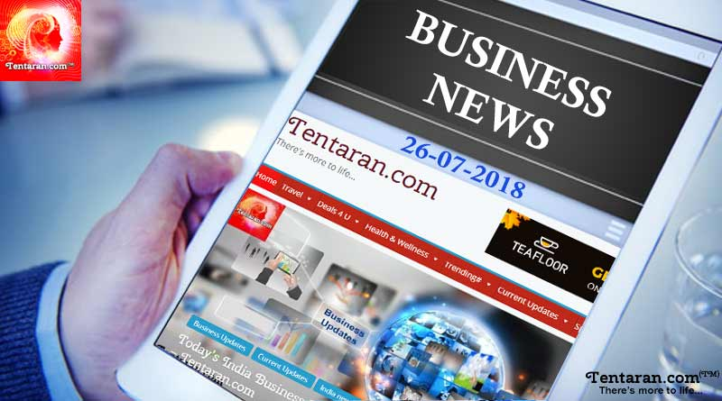 india business news headlines 26th july 2018