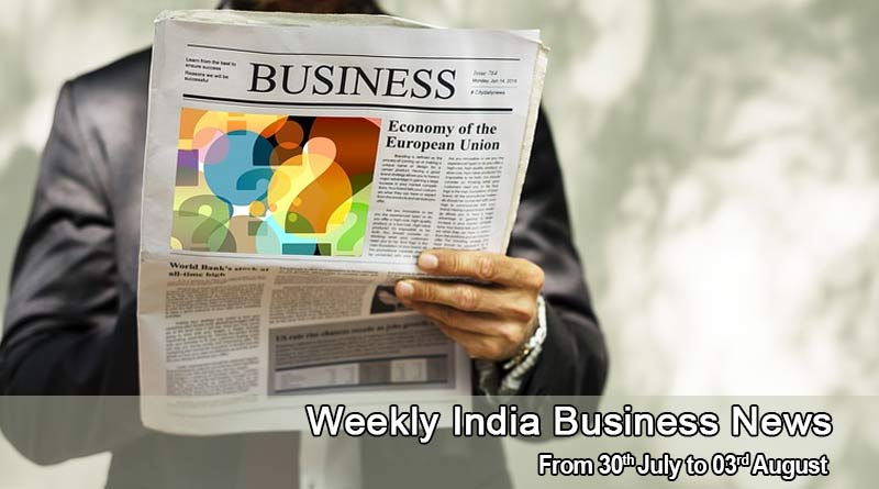 Weekly India Business News from 30th July to 3rd August