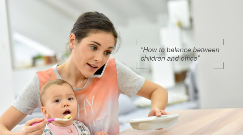How to balance between children and office
