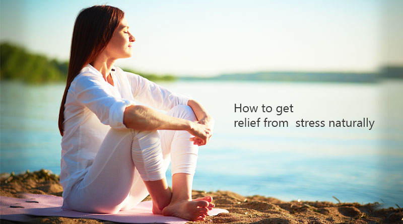 How to get relief from stress naturally