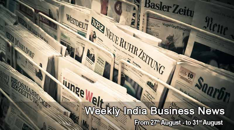 weekly india business news 27th to 31st august