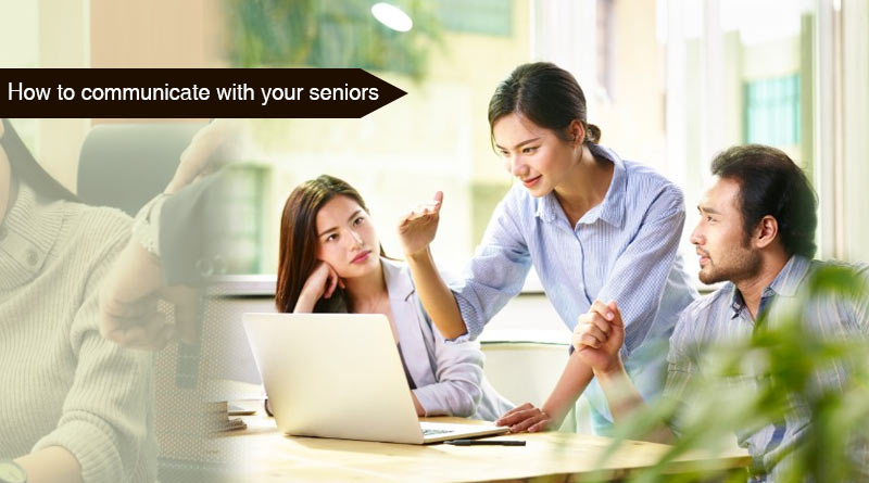 How to communicate with your seniors