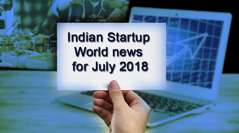 Indian Startup World news for July 2018