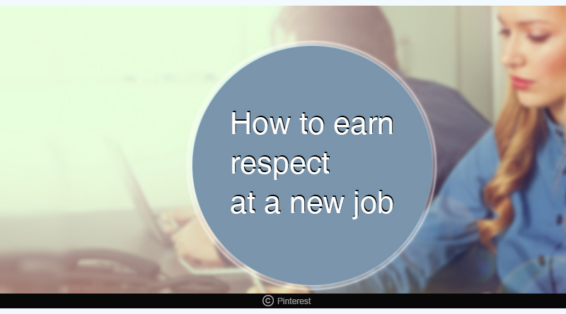 how to earn respect at a new job