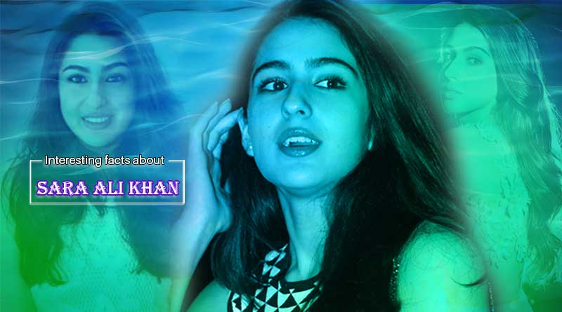 Interesting facts about Sara Ali khan