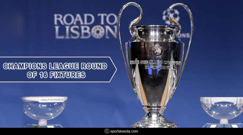 Champions League round of 16 fixtures