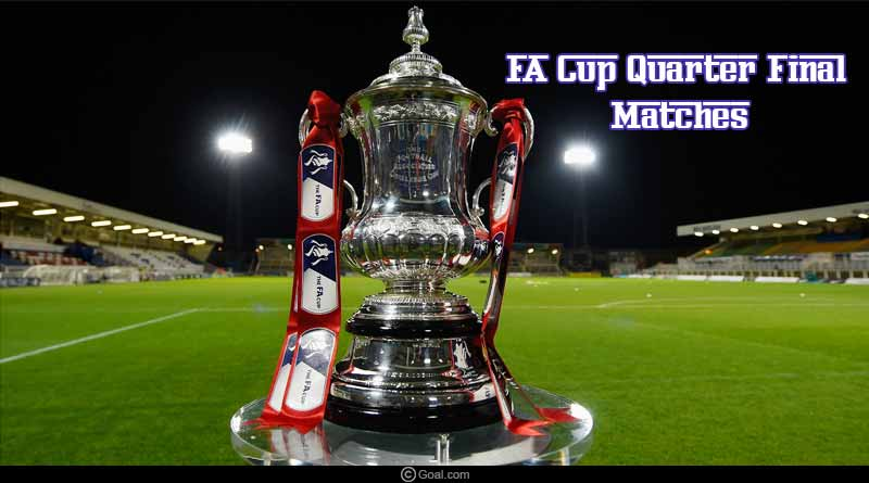 FA Cup Quarter final matches