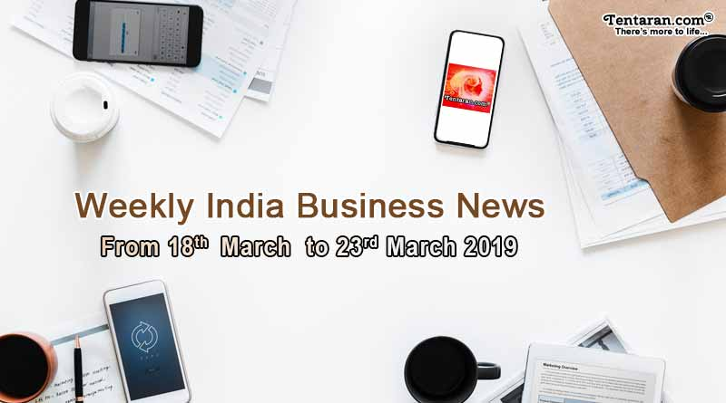 India business news headlines weekly roundup 18 to 23 March 2019