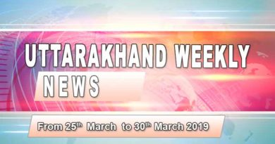 weekly Uttarakhand News 25th to 30 march 2019