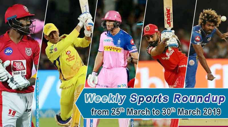 sports weekly round up from 25th March to 30th March 2019