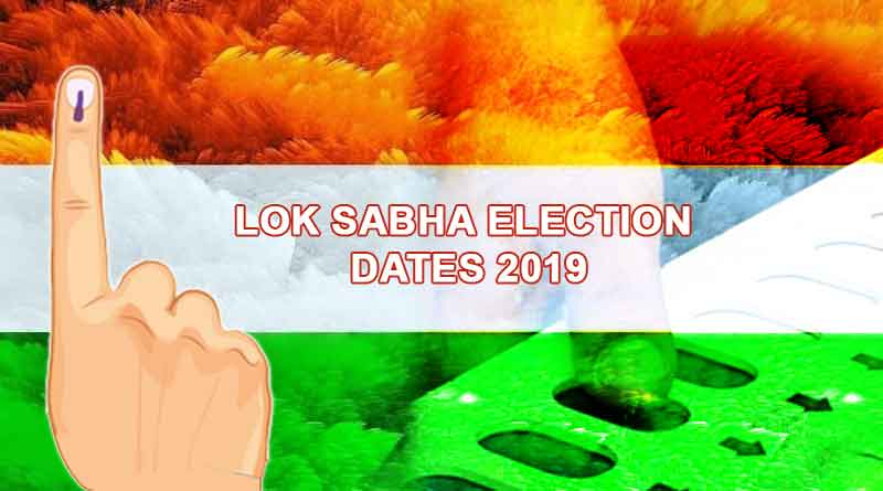 Lok Sabha Election dates 2019