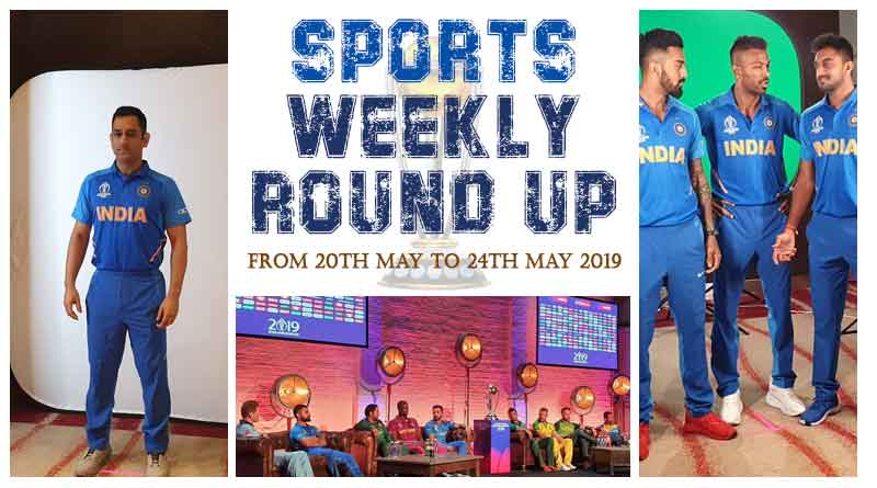 sports weekly roundup 20th May to 24th May 2019