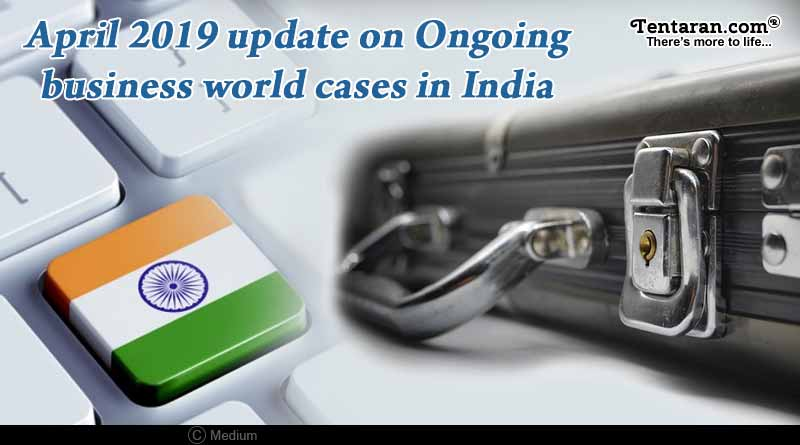 April update on ongoing business world cases in India