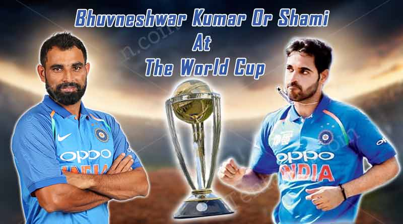 Bhuvneshwar Kumar or Shami at the World Cup 2019