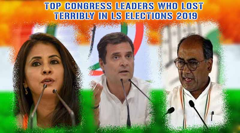 Top Congress leaders who lost terribly in LS Elections 2019