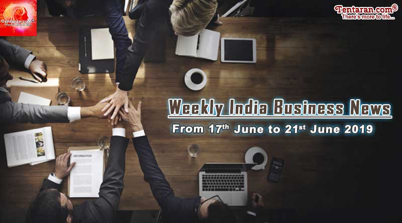 India business news headlines weekly roundup 17th to 21st June