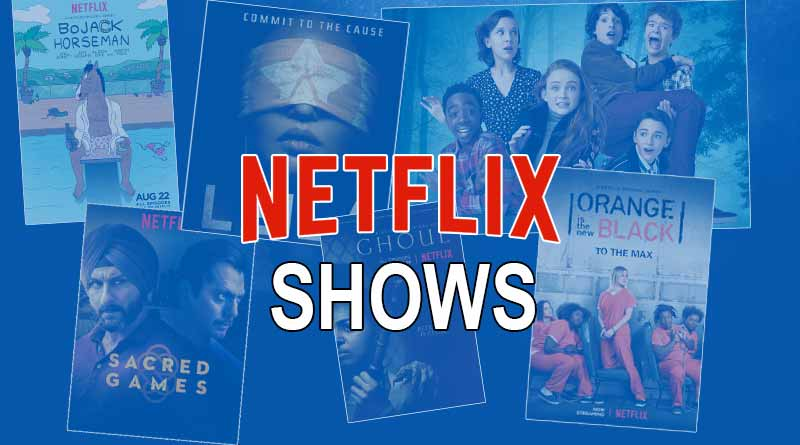 Popular shows of Netflix you must watch