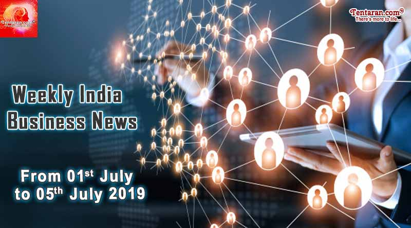 India business news headlines weekly roundup 01st to 05th July