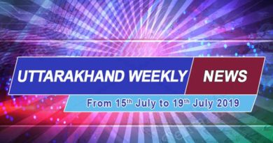 weekly Uttarakhand News 15th to 19th July 2019