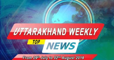 weekly Uttarakhand News 29th July to 02 August 2019