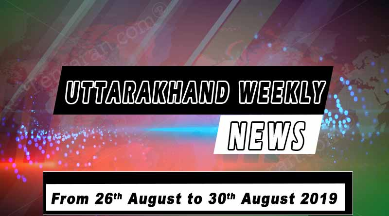 weekly uttarakhand news 26th to 30th august