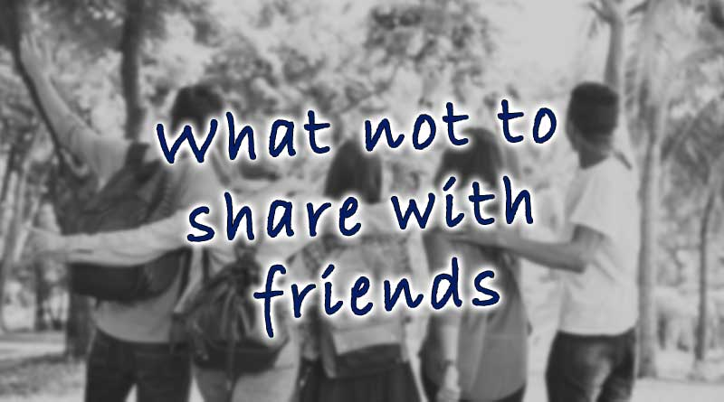 what not to share with friends
