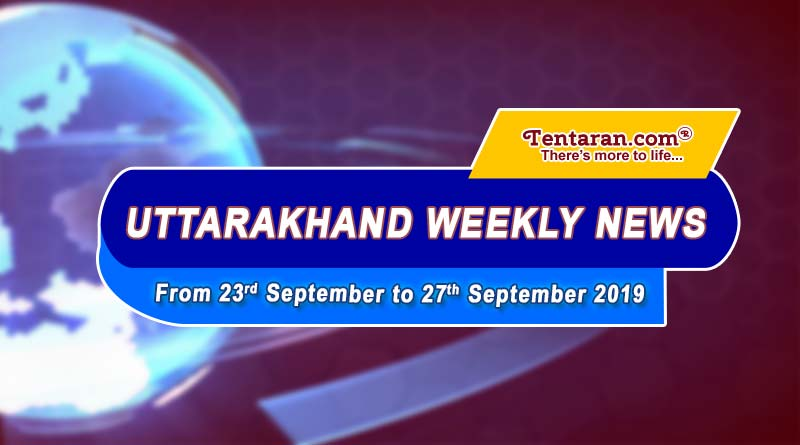 weekly uttarakhand news 23rd to 27th september 2019