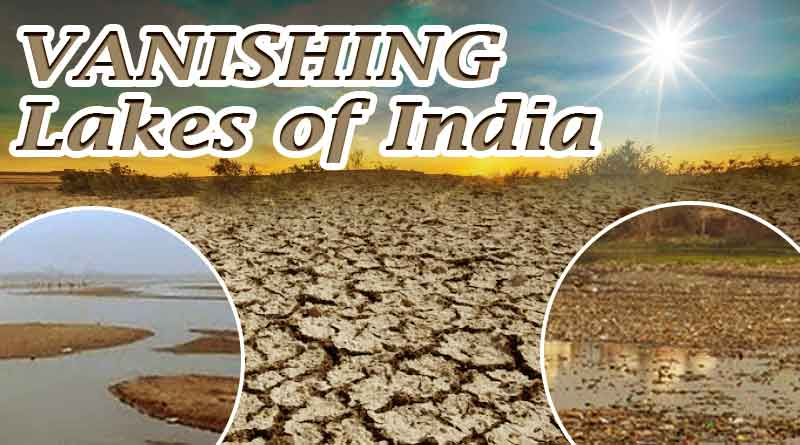 Vanishing Lakes and Wetlands of India – A part of the on-going Water Crisis in the country