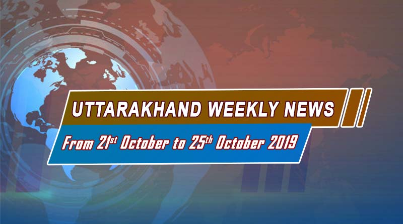 weekly uttarakhand news 21st to 25th october
