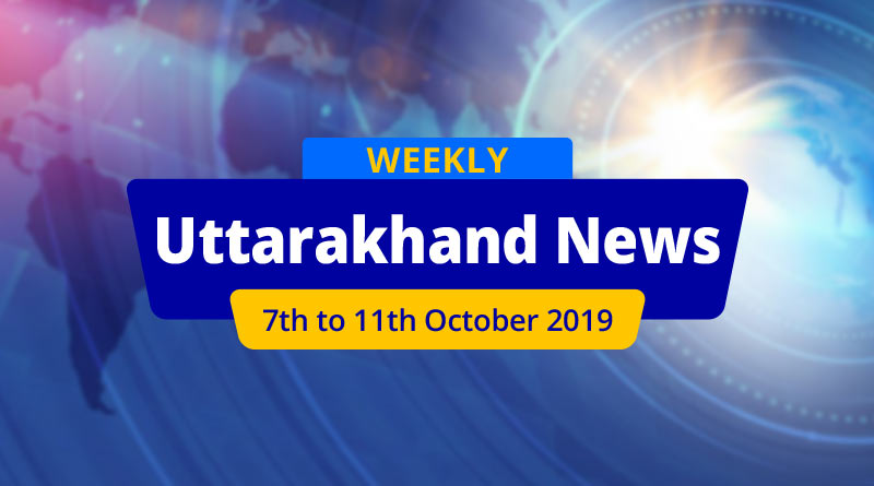 weekly uttarakhand news 7th to 11th october