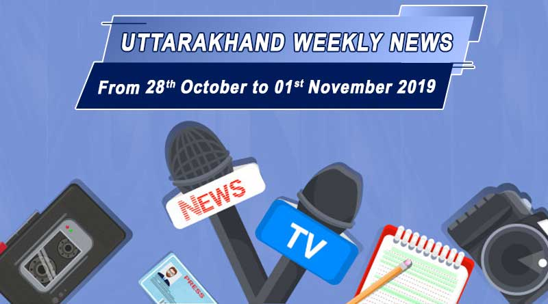 weekly uttarakhand news 28th october to 1st november