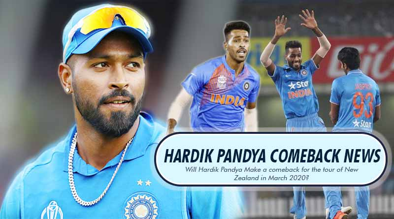 Will Hardik Pandya Make a comeback for the tour of New Zealand in March 2020?