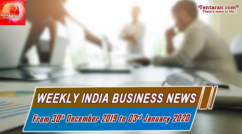 weekly india business news headlines 30th dec 2019 to 03rd jan 2020