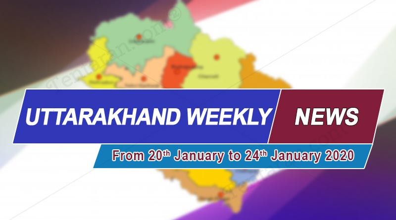 weekly uttrakhand news 20 to 24 january 2020
