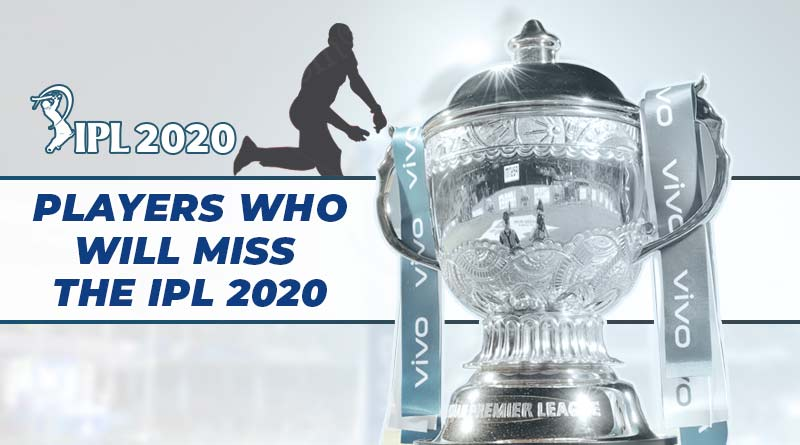 players who will miss ipl 2020