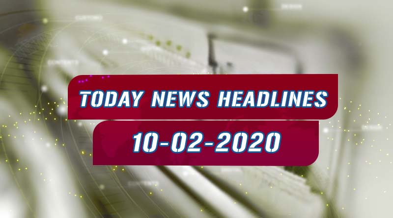 today news headlines 10th february 2020