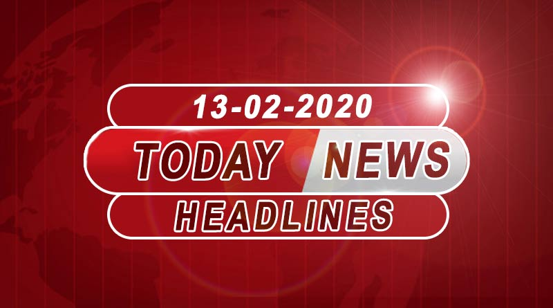 Today News Headlines 13th February 2020