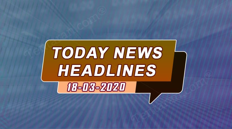 today news headlines 18th march 2020