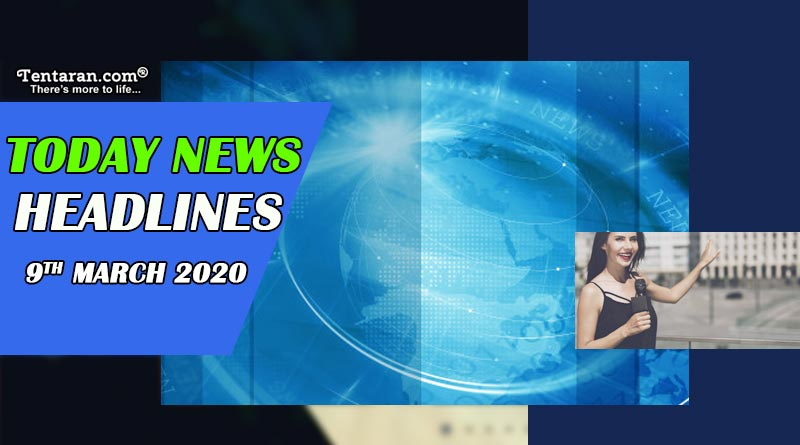 today news headlines 9th march 2020