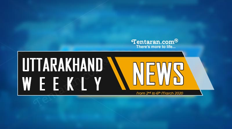 weekly uttarakhand news 2 to 6 march 2020