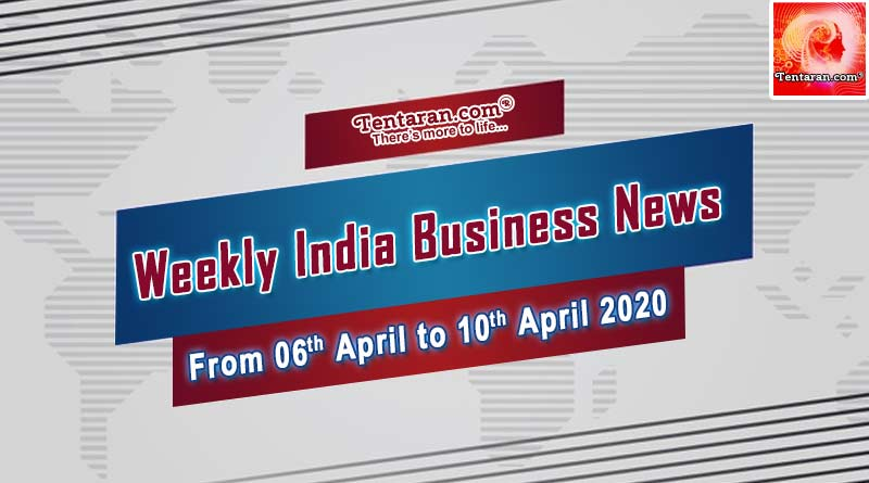 india business news weekly roundup 06th to 10th april 2020