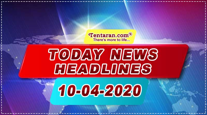 today news headlines 10th april 2020