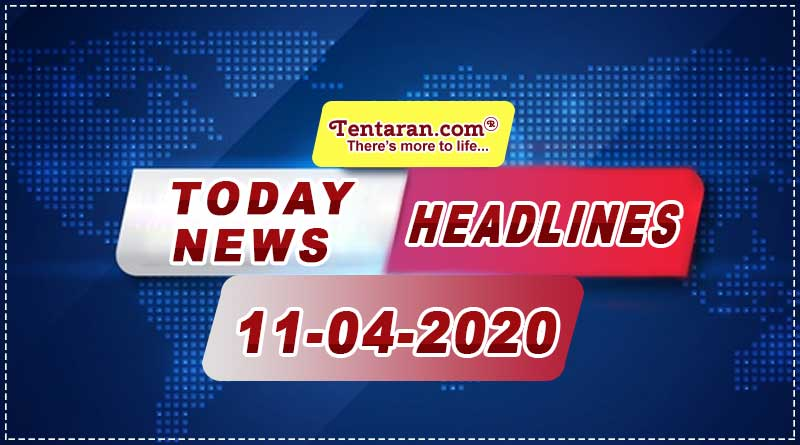 today news headlines 11th april 2020