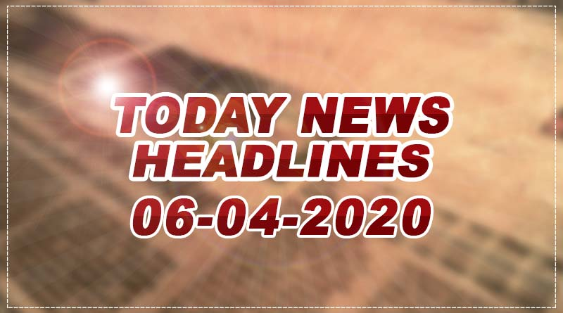 today news headlines 6th april 2020
