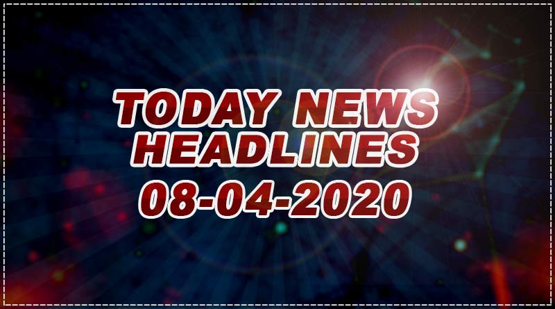 today news headlines 8th april 2020