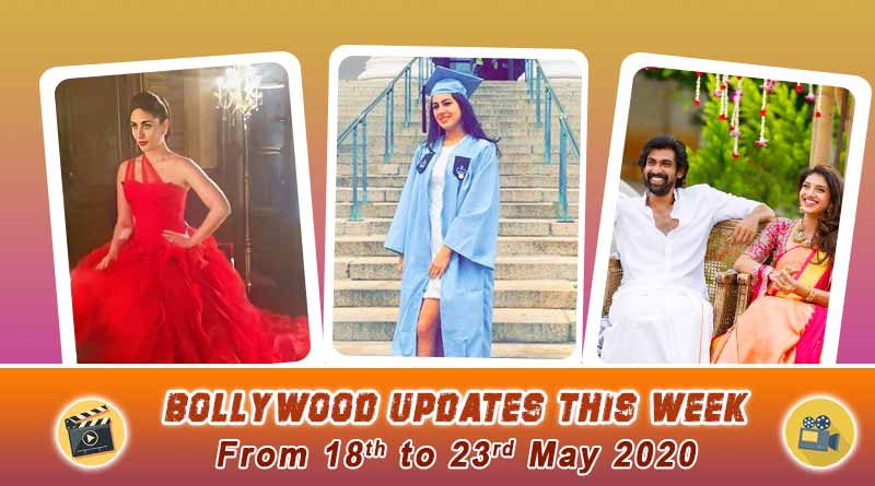 Bollywood weekly news 18th to 23rdMay2020