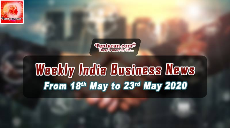 India business news weekly roundup 18th to 23rd May 2020