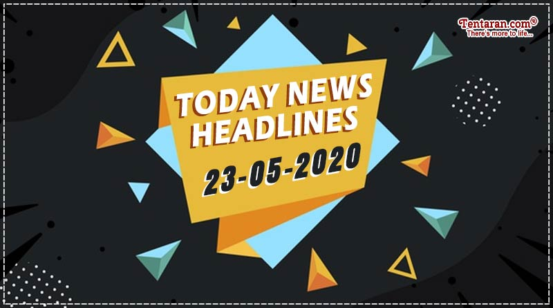 Today News Headlines 23rd May 2020
