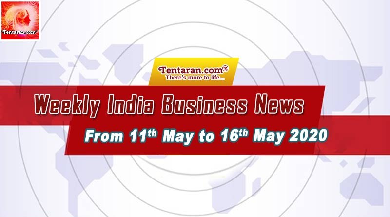india business news weekly roundup 11th to 16th may 2020